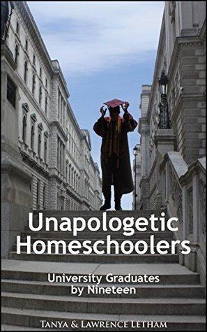 Unapologetic Homeschoolers: University Graduates Nineteen by Tanya Letham