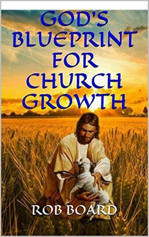 GODS BLUEPRINT FOR CHURCH GROWTH Rob Board
