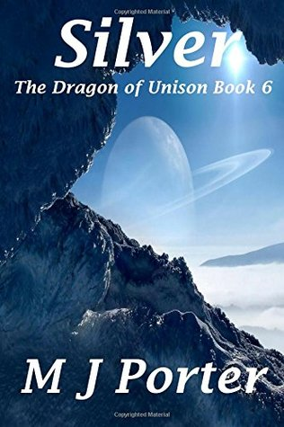 Silver (The Dragon of Unison Book 6) (Volume 6)  by  M.J.  Porter