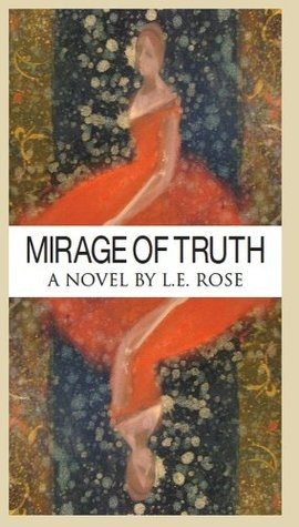 Mirage of Truth  by  L.E. Rose