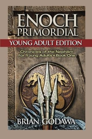 Enoch Primordial: Young Adult Edition (Chronicles of the Nephilim for Young Adults) (Volume 1)  by  Brian Godawa