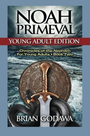 Noah Primeval (Chronicles of the Nephilim Young Adult Editions, #2) Brian Godawa