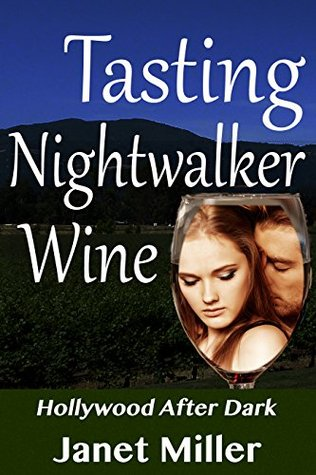 Tasting Nightwalker Wine (Hollywood After Dark Book 3)  by  Janet Miller