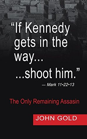 If Kennedy Gets in the way...shoot him. - Mark 11.22.13 - One Confession - One Remaining Assassin  by  John Gold