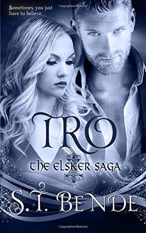 Tro: The Elsker Saga: Book Three  by  ST Bende