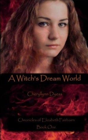 A Witchs Dream World (Chronicles of Elizabeth Fairbairn) (Volume 1)  by  Cheryllynn Dyess