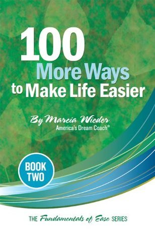 100 MORE Ways to Make Life Easier (The Fundamentals of Ease Series Book 2)  by  Marcia Wieder