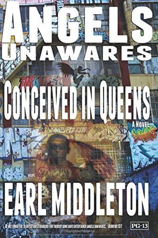 Angels Unawares: Conceived in Queens Earl Middleton