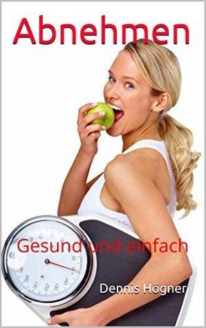 Abnehmen: Gesund und einfach  by  Dennis Högner