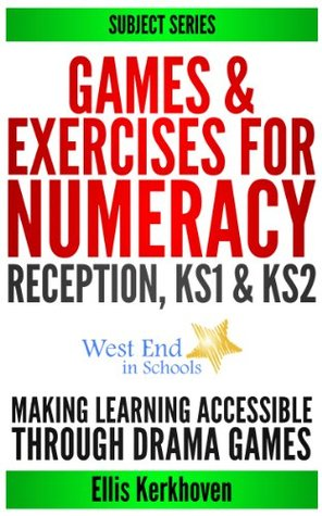 Drama Games & Exercises for NUMERACY: Making Learning Accessible Through Drama Games (West End in Schools Teachers Toolbox! Series Book 3)  by  Ellis Kerkhoven