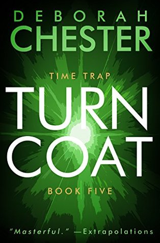 Turncoat: The Time Trap Series - Book Five Deborah Chester