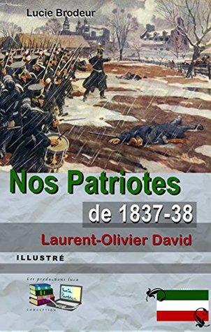 Nos Patriotes de 1837-38 Laurent-Olivier David