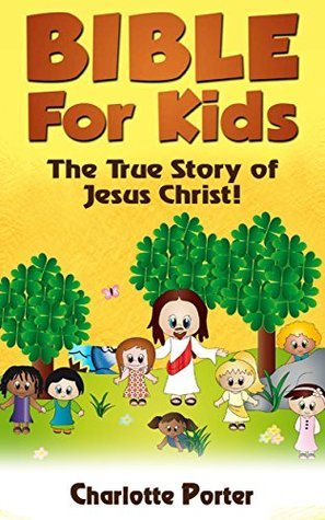 The True Story of Jesus Christ (Bible for kids Book 3)  by  Charlotte Porter