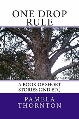One Drop Rule: A Book of Short Stories (2nd Ed.)  by  Pamela Thornton
