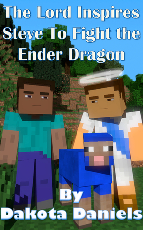 Minecraft Miracles: The Lord Inspires Steve to Fight the Ender Dragon Dakota Daniels