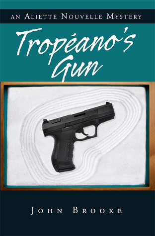 Tropéano's Gun: An Aliette Nouvelle Mystery (Aliette Nouvelle # 6)  by  John   Brooke
