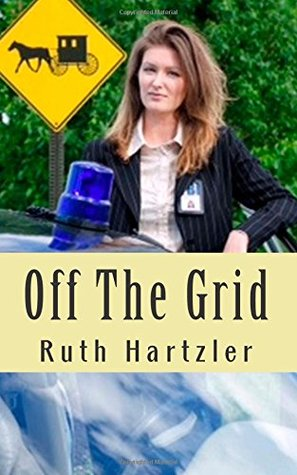 Off The Grid (Amish Safe House, #1)  by  Ruth Hartzler