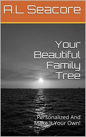 Your Beautiful Family Tree: Personalized And Make It Your Own!  by  A.L Seacore