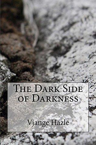 The Dark Side of Darkness  by  Vjange Hazle