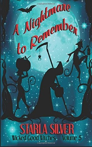 A Nightmare to Remember (Wicked Good Witches #5)  by  Starla Silver
