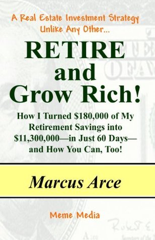 RETIRE AND GROW RICH!  by  Marcus Arce