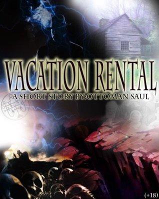 Vacation Rental: A Short Story Ottoman Saul by Ottoman Saul