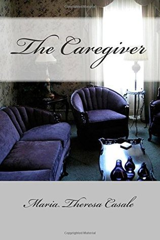 The Caregiver  by  Maria Theresa Casale