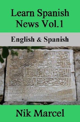 Learn Spanish News Vol.1: English & Spanish  by  Nik Marcel