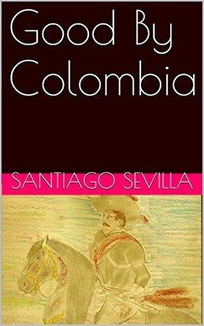 Good By Colombia Santiago Sevilla
