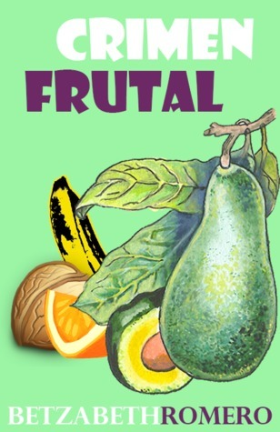 Crimen frutal  by  Betzabeth Romero