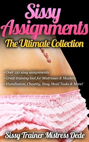 Sissy Assignments ~ Over 150 Sissy Assignments ~ Great Sissy Boi Training resource for Mistresses/Masters/Dominatrix and other Sissy Trainers!: The Ultimate ... Mistress Dede