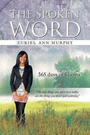 THE SPOKEN WORD: 365 days of Rhema Zuriel Ann Murphy