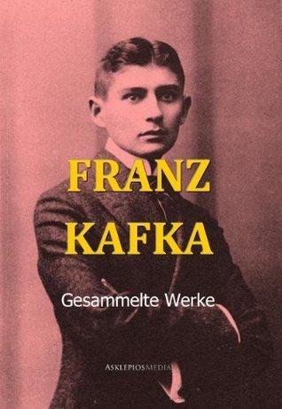 Franz Kafka: Gesammelte Werke Franz Kafka