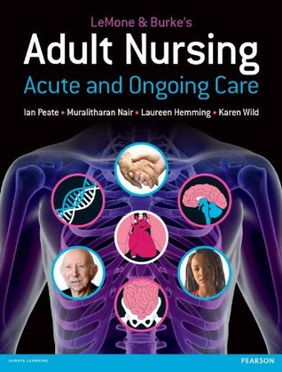 LeMone and Burkes Adult Nursing: Acute and Ongoing Care  by  Priscilla LeMone