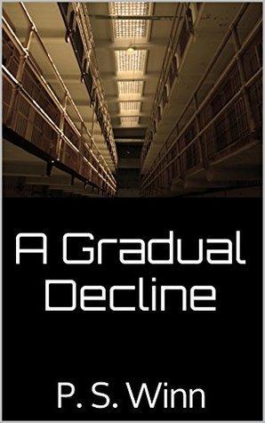 A Gradual Decline: P. S. Winn  by  P.S. Winn
