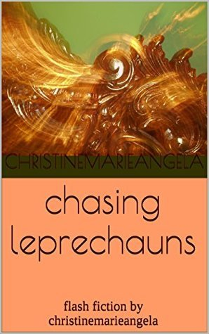 chasing leprechauns: flash fiction  by  christinemarieangela by christinemarieangela