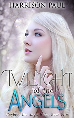Twilight of the Angels (Kaybree the Angel Killer Book 5)  by  Harrison Paul