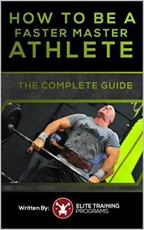 How To Be A Faster Master Athlete: The Complete Guide  by  Wes Kennedy