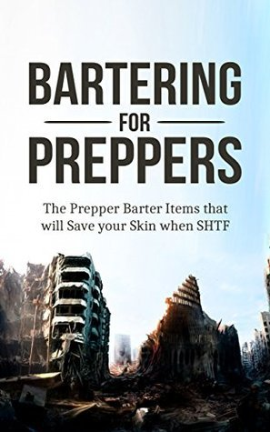 Prepper: Bartering for Preppers: The Prepper Barter Items that will Save your Skin when SHTF. (Prepper Barter Essentials Book 1)  by  Charles Evercroft