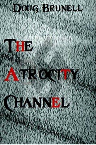 The Atrocity Channel Doug Brunell