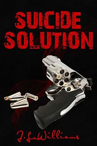 Suicide Solution: A Short Story J.L. Williams