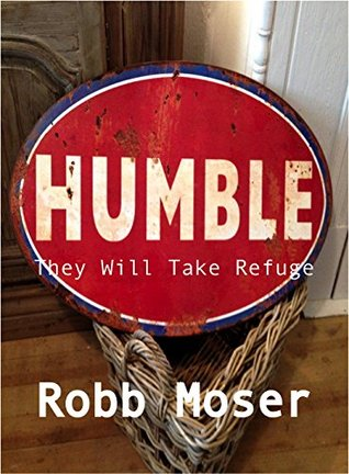 Humble: They Will Take Refuge Robb Moser