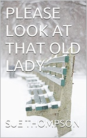 PLEASE LOOK AT THAT OLD LADY (THE WICKES OF LIFE Book 1)  by  Sue Thompson