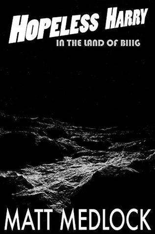 Hopeless Harry: In the Land of Biiig  by  Matt Medlock