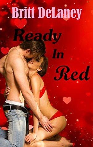 Ready In Red: A Valentines Day Romance Britt DeLaney
