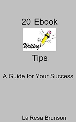 20 Ebook Writing Tips: A Guide for Your Success LaResa Brunson