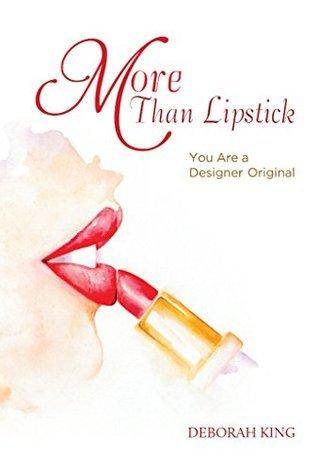 More Than Lipstick: You Are a Designer Original Deborah King