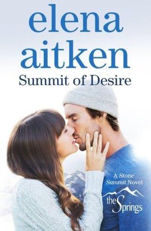 Summit of Desire (Stone Summit Trilogy) (Volume 1)  by  Elena Aitken