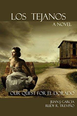 Los Tejanos: Our Quest for El Dorado Juan Garcia