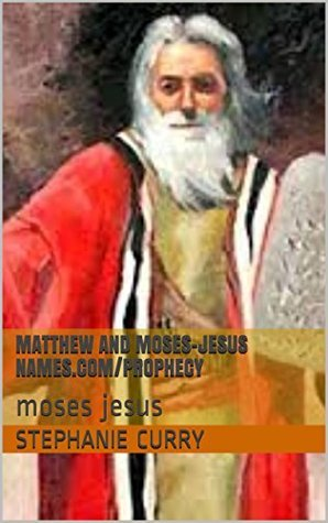 matthew and moses-jesus names.com/prophecy: moses jesus  by  Stephanie Curry